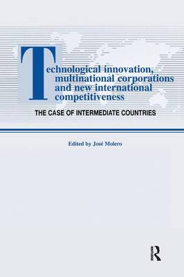 Technological Innovations, Multinational Corporations and the New International Competitiveness: The Case of Intermediate Countries - Routledge Studies in Global Competition (Paperback)