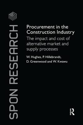Procurement in the Construction Industry: The Impact and Cost of Alternative Market and Supply Processes - Spon Research (Paperback)