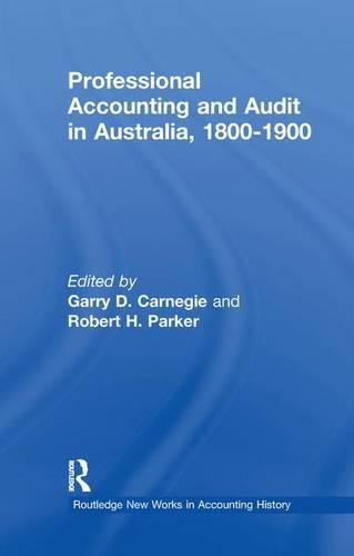 Professional Accounting and Audit in Australia, 1880-1900 - Routledge New Works in Accounting History (Paperback)
