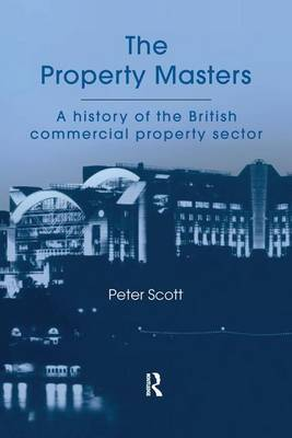 The Property Masters: A history of the British commercial property sector (Paperback)