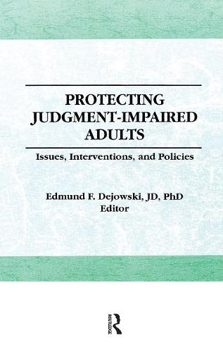 Protecting Judgment-Impaired Adults: Issues, Interventions, and Policies (Paperback)