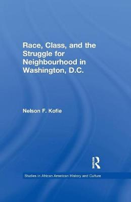 Race, Class, and the Struggle for Neighborhood in Washington, DC - Studies in African American History and Culture (Paperback)