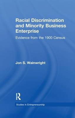 Racial Discrimination and Minority Business Enterprise: Evidence from the 1990 Census - Garland Studies in Entrepreneurship (Paperback)