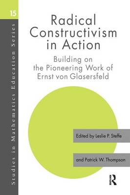 Radical Constructivism in Action: Building on the Pioneering Work of Ernst von Glasersfeld (Paperback)