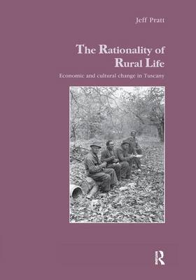 The Rationality of Rural Life: Economic and Cultural Change in Tuscany - Studies in Anthropology and History (Paperback)