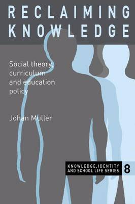 Reclaiming Knowledge: Social Theory, Curriculum and Education Policy (Paperback)
