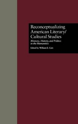Reconceptualizing American Literary/Cultural Studies: Rhetoric, History, and Politics in the Humanities - Wellesley Studies in Critical Theory, Literary History and Culture (Paperback)