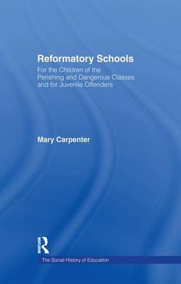 Reformatory Schools (1851) Cb: For the Children of the Perishing and Dangerous Classes and for Juvenile Of (Paperback)