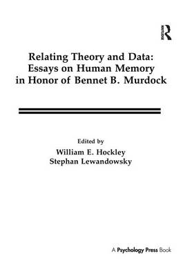 Relating Theory and Data: Essays on Human Memory in Honor of Bennet B. Murdock (Paperback)