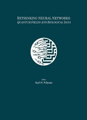 Rethinking Neural Networks: Quantum Fields and Biological Data - INNS Series of Texts, Monographs, and Proceedings Series (Paperback)