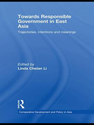 Towards Responsible Government in East Asia: Trajectories, Intentions and Meanings - Comparative Development and Policy in Asia (Paperback)