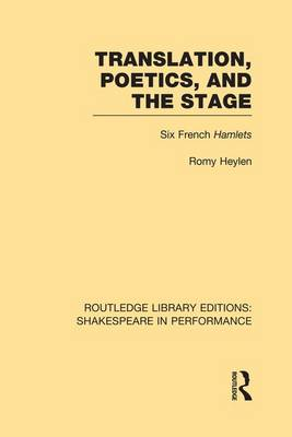 Translation, Poetics, and the Stage: Six French Hamlets - Routledge Library Editions: Shakespeare in Performance (Paperback)