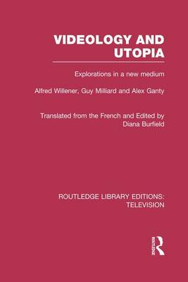 Videology and Utopia: Explorations in a New Medium - Routledge Library Editions: Television (Paperback)
