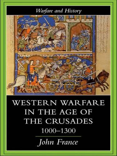 Western Warfare In The Age Of The Crusades, 1000-1300 - Warfare and History (Paperback)