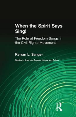 When the Spirit Says Sing!: The Role of Freedom Songs in the Civil Rights Movement - Studies in American Popular History and Culture (Paperback)