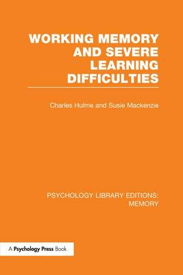 Working Memory and Severe Learning Difficulties (PLE: Memory) - Psychology Library Editions: Memory (Paperback)