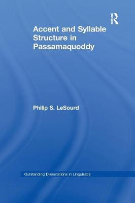 Accent & Syllable Structure in Passamaquoddy - Outstanding Dissertations in Linguistics (Paperback)