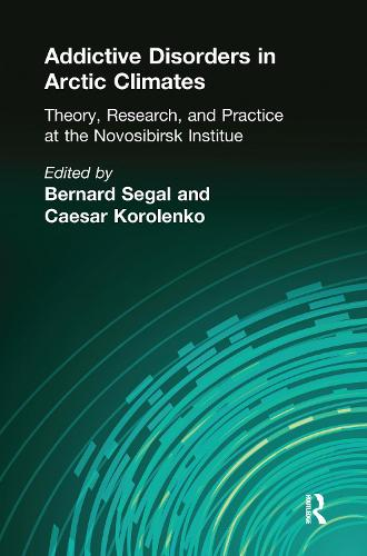 Addictive Disorders in Arctic Climates: Theory, Research, and Practice at the Novosibirsk Institute (Paperback)