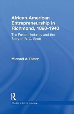 African American Entrepreneurship in Richmond, 1890-1940: The Funeral Industry and the Story of R.C. Scott - Garland Studies in Entrepreneurship (Paperback)