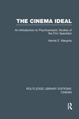 The Cinema Ideal: An Introduction to Psychoanalytic Studies of the Film Spectator - Routledge Library Editions: Cinema (Paperback)