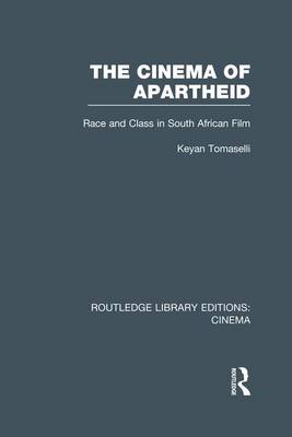 The Cinema of Apartheid: Race and Class in South African Film - Routledge Library Editions: Cinema (Paperback)