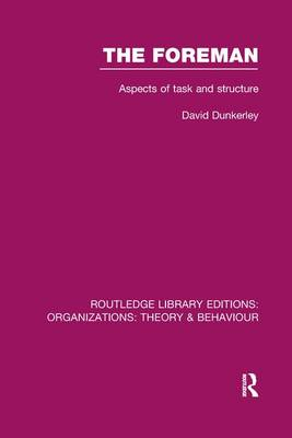 The Foreman: Aspects of Task and Structure - Routledge Library Editions: Organizations (Paperback)