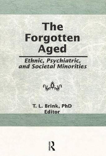 The Forgotten Aged: Ethnic, Psychiatric, and Societal Minorities (Paperback)