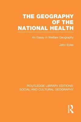 Geography of the National Health: An Essay in Welfare Geography - Routledge Library Editions: Social and Cultural Geography (Paperback)