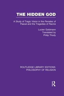 The Hidden God: A Study of Tragic Vision in the PenseÌ es of Pascal and the Tragedies of Racine - Routledge Library Editions: Philosophy of Religion (Paperback)