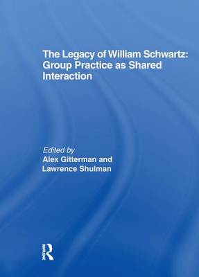 The Legacy of William Schwartz: Group Practice as Shared Interaction (Paperback)