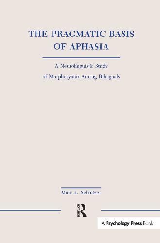 The Pragmatic Basis of Aphasia: A Neurolinguistic Study of Morphosyntax Among Bilinguals - Neuropsychology and Neurolinguistics Series (Paperback)