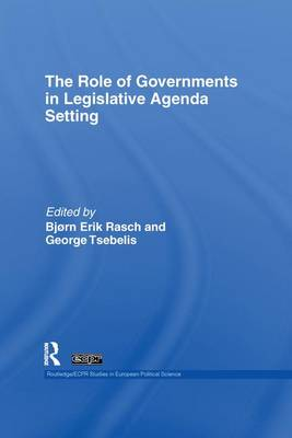 The Role of Governments in Legislative Agenda Setting - Routledge/ECPR Studies in European Political Science (Paperback)