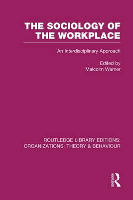 The Sociology of the Workplace - Routledge Library Editions: Organizations (Paperback)