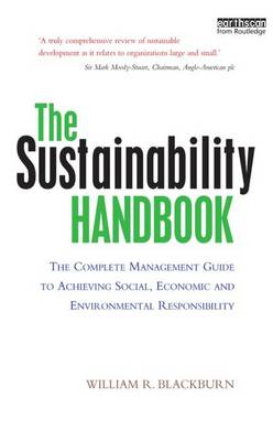 The Sustainability Handbook: The Complete Management Guide to Achieving Social, Economic and Environmental Responsibility (Paperback)