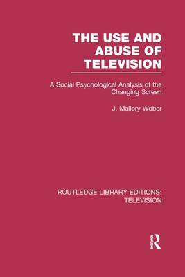 The Use and Abuse of Television: A Social Psychological Analysis of the Changing Screen - Routledge Library Editions: Television (Paperback)