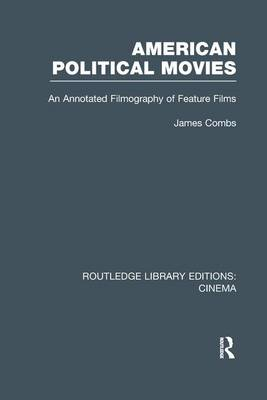 American Political Movies: An Annotated Filmography of Feature Films - Routledge Library Editions: Cinema (Paperback)
