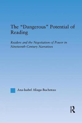 The Dangerous Potential of Reading: Readers & the Negotiation of Power in Selected Nineteenth-Century Narratives - Literary Criticism and Cultural Theory (Paperback)