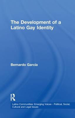 The Development of a Latino Gay Identity - Latino Communities: Emerging Voices - Political, Social, Cultural and Legal Issues (Paperback)