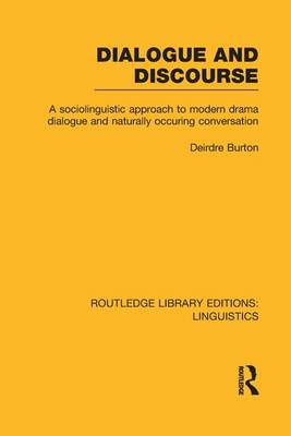 Dialogue and Discourse: A Sociolinguistic Approach to Modern Drama Dialogue and Naturally Occurring Conversation - Routledge Library Editions: Linguistics (Paperback)
