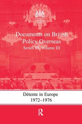 Detente in Europe, 1972-1976: Documents on British Policy Overseas, Series III, Volume III - Whitehall Histories (Paperback)