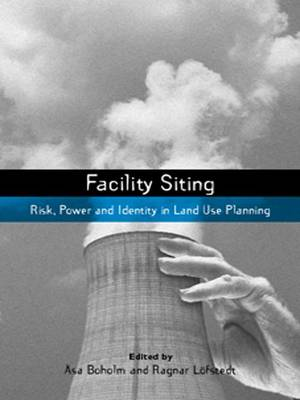 Facility Siting: Risk, Power and Identity in Land Use Planning - Earthscan Risk in Society (Paperback)