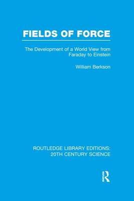 Fields of Force: The Development of a World View from Faraday to Einstein. - Routledge Library Editions: 20th Century Science (Paperback)