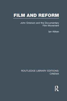 Film and Reform: John Grierson and the Documentary Film Movement - Routledge Library Editions: Cinema (Paperback)