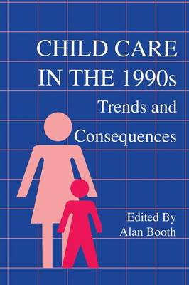 Child Care in the 1990s: Trends and Consequences (Paperback)