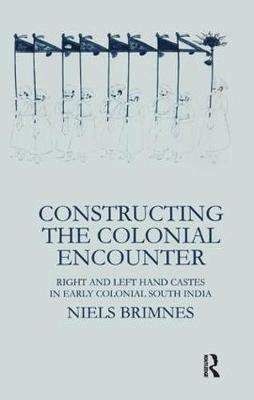 Constructing the Colonial Encounter: Right and Left Hand Castes in Early Colonial South India (Paperback)
