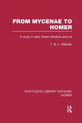 From Mycenae to Homer: A Study in Early Greek Literature and Art - Routledge Library Editions: Homer (Paperback)