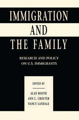 Immigration and the Family: Research and Policy on U.s. Immigrants - Penn State University Family Issues Symposia Series (Paperback)