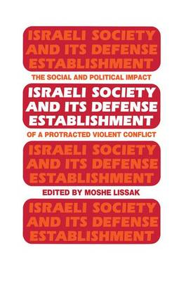 Israeli Society and Its Defense Establishment: The Social and Political Impact of a Protracted Violent Conflict (Paperback)