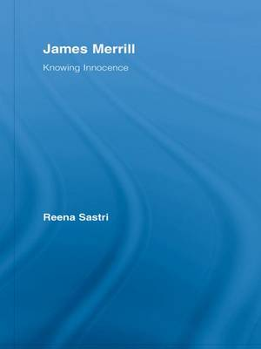 James Merrill: Knowing Innocence - Studies in Major Literary Authors (Paperback)