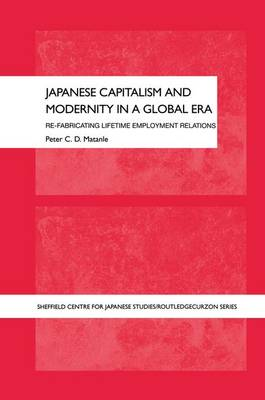 Japanese Capitalism and Modernity in a Global Era: Refabricating Lifetime Employment Relations - The University of Sheffield/Routledge Japanese Studies Series (Paperback)